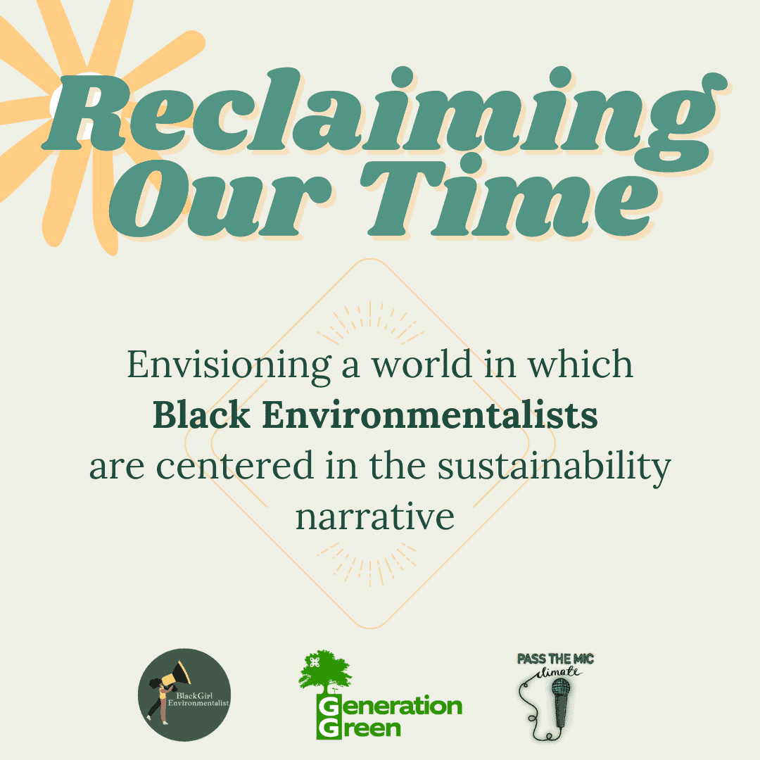 Green bubble text reads 'Reclaiming our Time' with the subheading 'Envisioning a world in which Black Environmentalists are centered in the sustainability narrative', with three logos underneath from Black Girl Environmentalist, Generation Green and Pass the Mic Climate