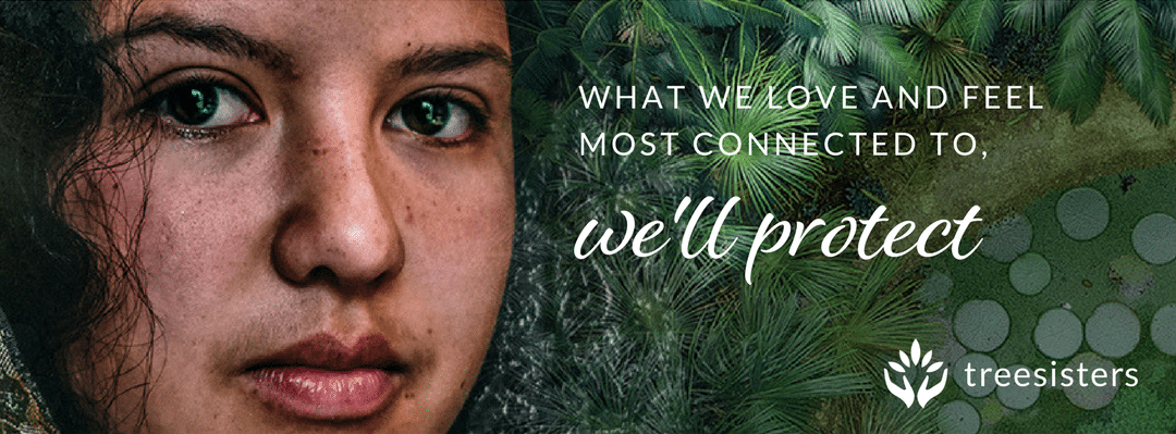 Woman's face with tree background, with text saying 'What we love and feel most connected to, we'll protect'