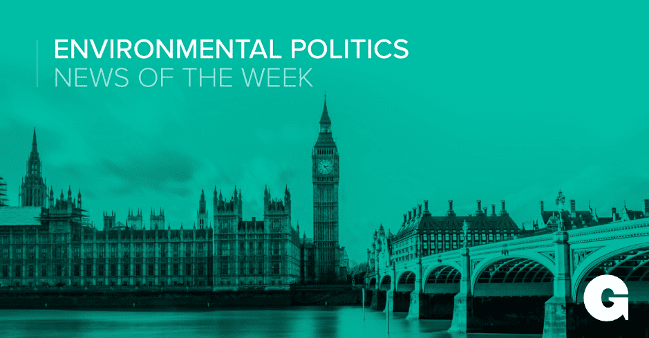 Environmental politics - weekly round-up